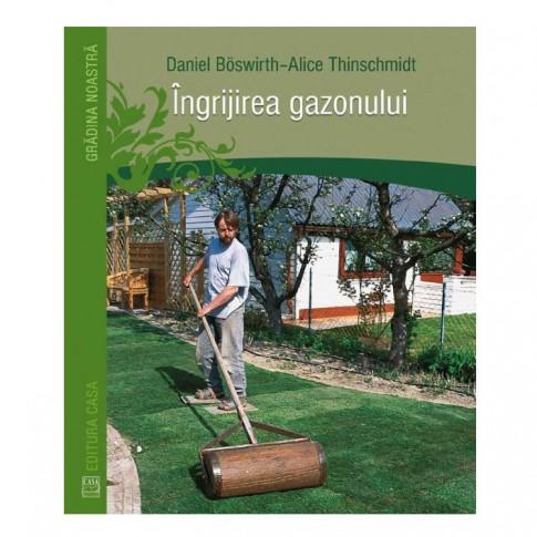 Carte - Ingrijirea gazonului - Daniel Boswirth, Alice Thinschmidt