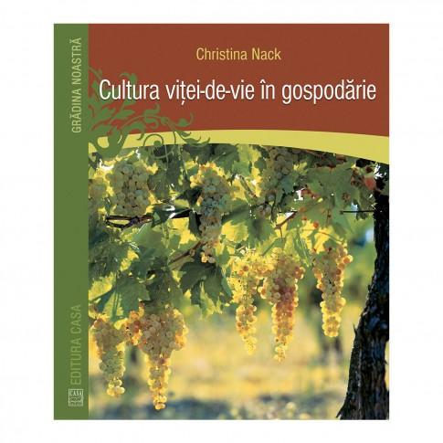 Carte - Cultura vitei-de-vie in gospodarie - Christina Nack
