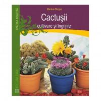 Carte - Cactusii, cultivare si ingrijire - Markus Berger